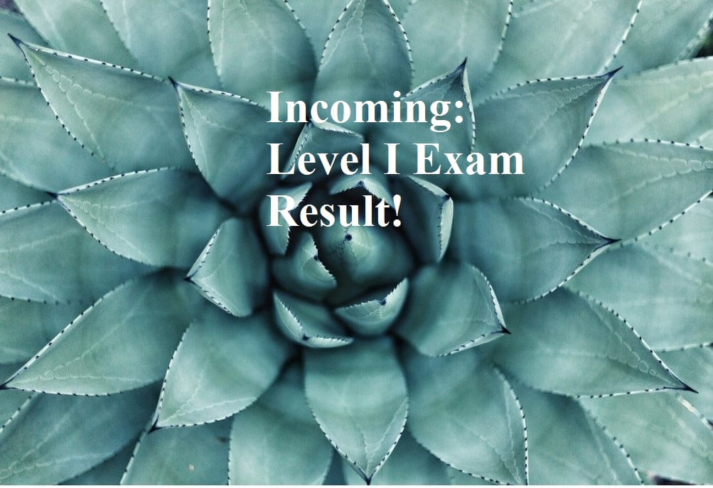 Incoming: Level I Exam Result!