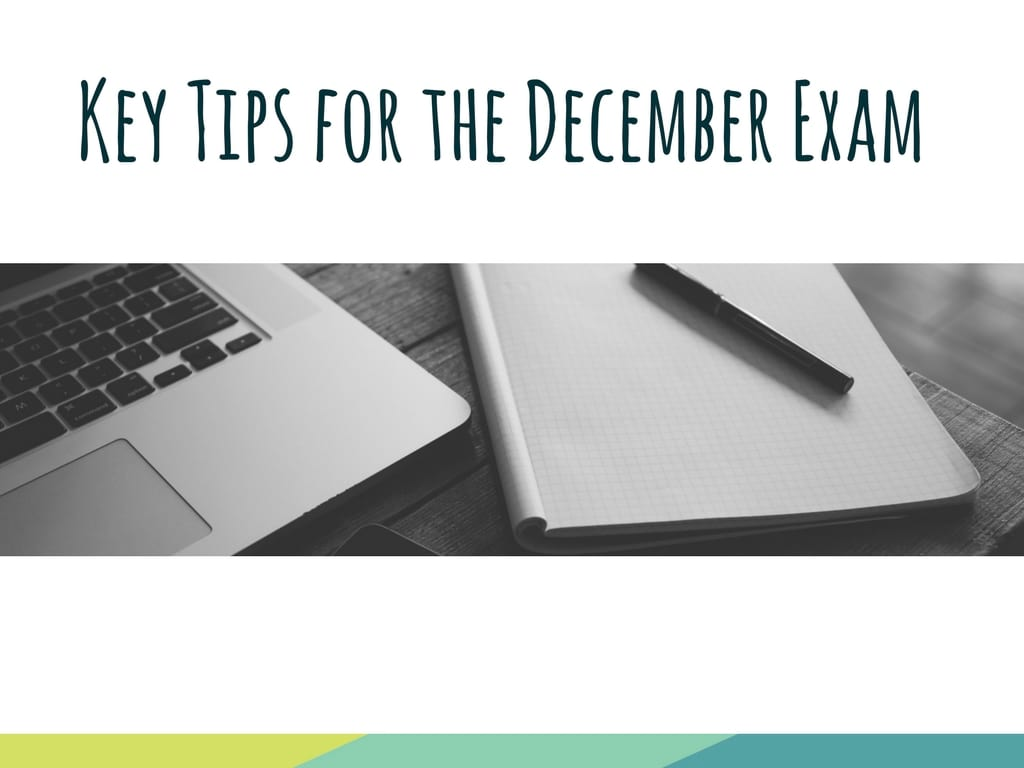 Key Tips for the December Exam