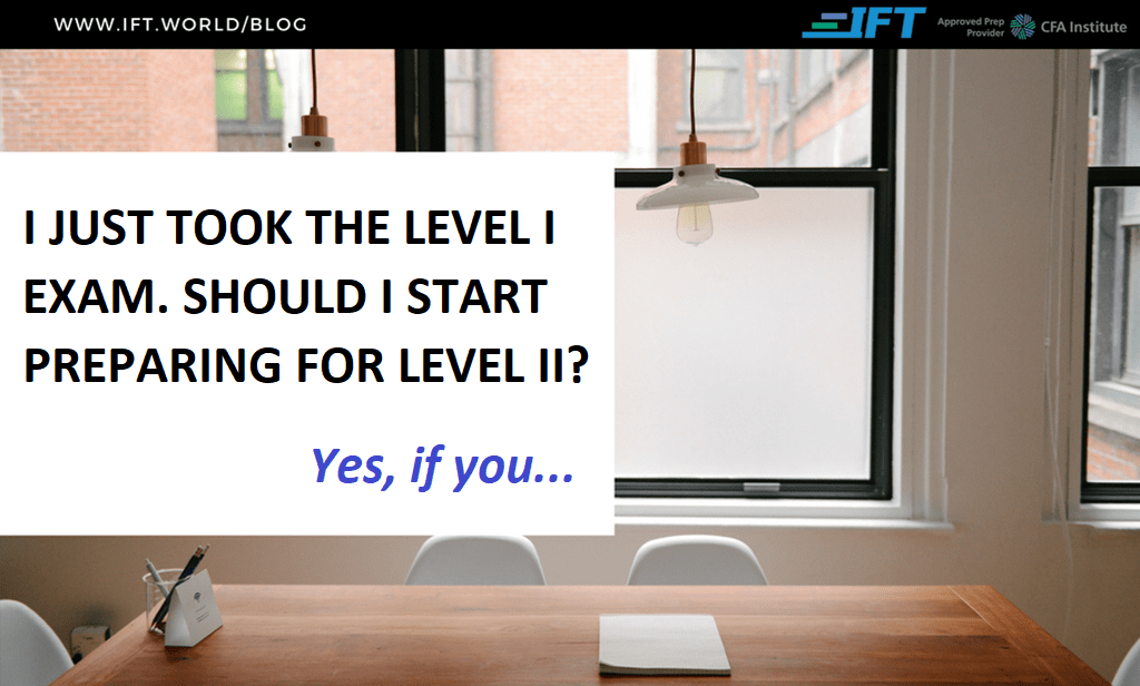 I just took the Level I exam. Should I start preparing for Level II?